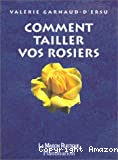 Comment tailler vos rosiers