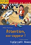 Attention zoo-zappeur !
