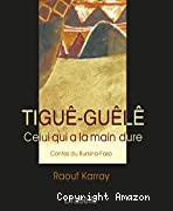 Tiguê-guêlê, contes du Burkina Faso