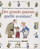 Des grands-parents, quelle aventure !
