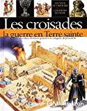 Les croisades, la guerre en terre sainte