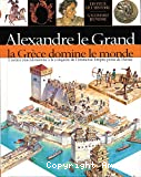 Alexandre le Grand, la Grèce domine le monde