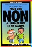 [Le]petit livre pour dire non à l'intolérance et au racisme