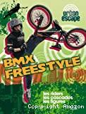 Bmx freestyle ; BMX freestyle, les riders, les cascades, les figures