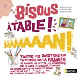 Bisous à table ! Mamaaan !