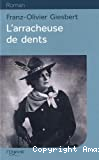 L'arracheuse de dents ; [L']Arracheuse de dents roman