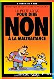 [Le]petit livre pour dire non à la maltraitance