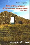 Ma Provence d'heureuse rencontre, guide secret